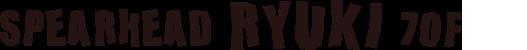 SPEARHEAD RYUKI 70F